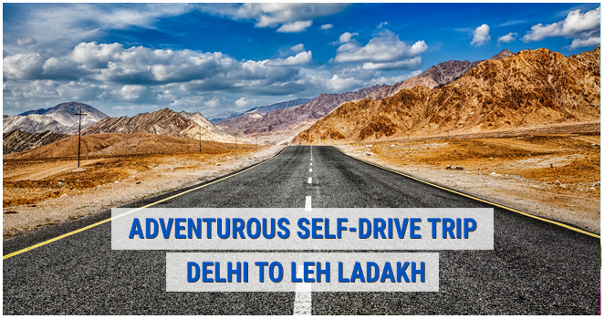 Adventurous self-drive trip - Delhi to Leh Ladakh